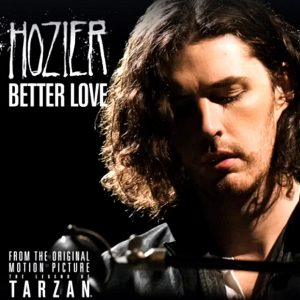 "Hozier ""Better Love"" is featured on the Tarzan Soundtrack"