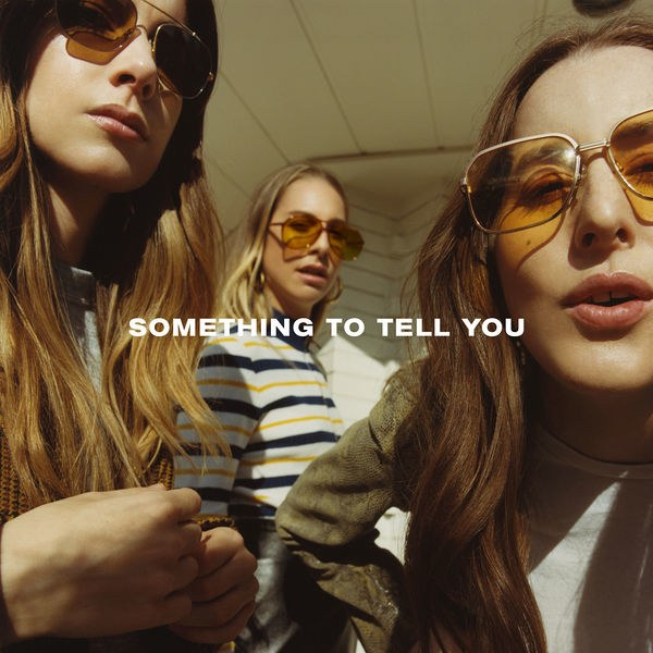 I Have 'Something To Tell You' About HAIM