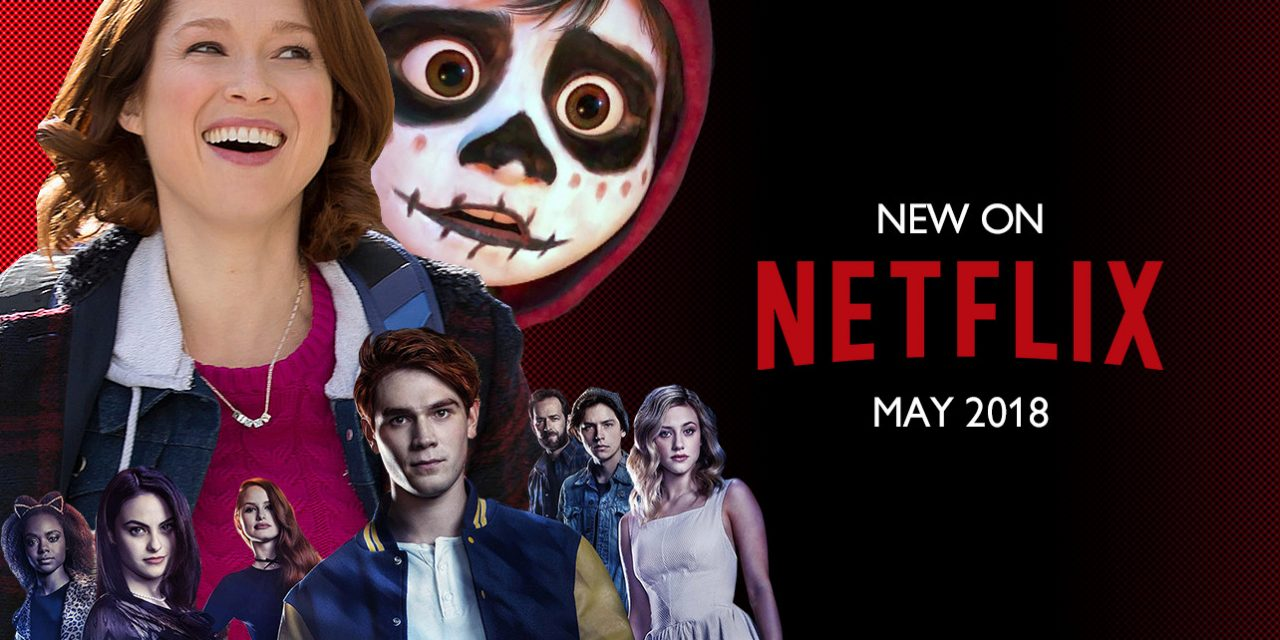 NEW TO NETFLIX: MAY 2018