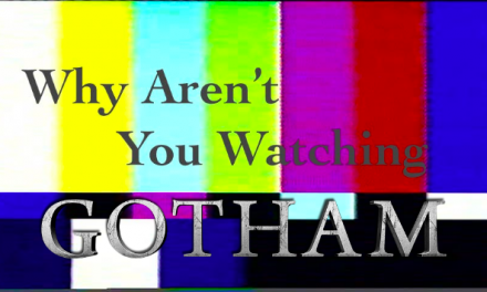 "Why Aren't You Watching: ""Gotham"""