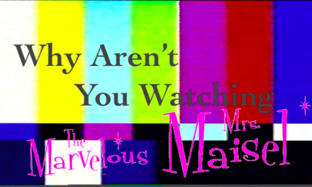"""Why Aren't You Watching: """"The Marvelous Mrs. Maisel"""""""