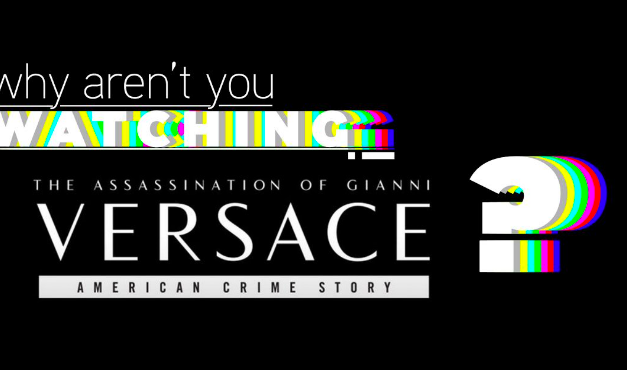 "Why Aren't You Watching: ""American Crime Story: The Assassination of Gianni Versace"""