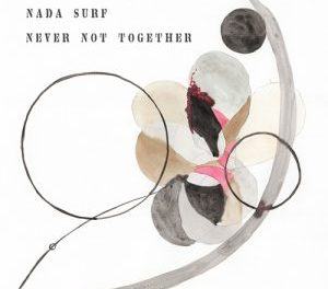 """never not vibing to nada surf's """"Never not together"""""""